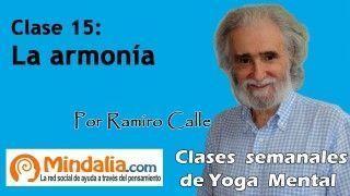 CLASE 15: Cómo conseguir la Armonía y el Equilibrio, por Ramiro Calle. Enseñanzas Magistrales
