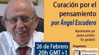 26/02/15 Curación por el pensamiento por el Dr. Ángel Escudero