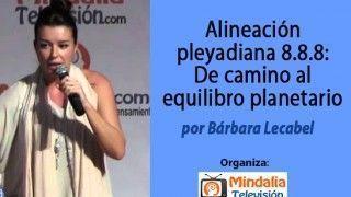 10/03/15 Alineación Pleyadiana 8.8.8: De camino al equilibro planetario por Bárbara Lecabel