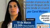 19/03/15 Comprender el proceso de transición después de la muerte desde el corazón por Carol Mateos
