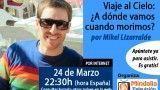 24/03/15 Viaje al Cielo: ¿A dónde vamos cuando morimos? por Mikel Lizarralde