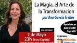 07/05/15 La Magia, el Arte de la Transformación por Ana García Trelles