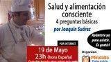 19/05/15 Salud y alimentación consciente: 4 preguntas básicas por Joaquín Suárez