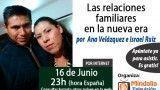 16/06/15 Las relaciones familiares en la nueva era por Ana Velázquez e Israel Ruiz