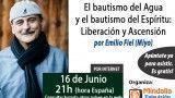 16/06/15 El bautismo del Agua y el bautismo del Espíritu: Liberación y Ascensión por Emilio Fiel (Miyo)