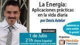 01/07/15 La Energía: Aplicaciones prácticas en la vida diaria por Denis Astelar