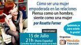15/07/15 Cómo ser una mujer empoderada en las relaciones por Rosetta Forner