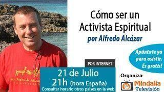 21/07/15 Cómo ser un Activista Espiritual por Alfredo Alcázar