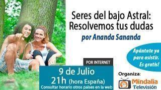 09/07/15 Seres del bajo Astral: Resolvemos tus dudas por Ananda Sananda