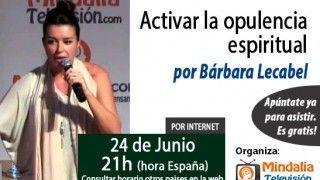 24/06/15 Activar la opulencia espiritual por Bárbara Lecabel
