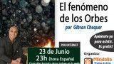 23/06/15 El fenómeno de los Orbes por Gibran Chequer