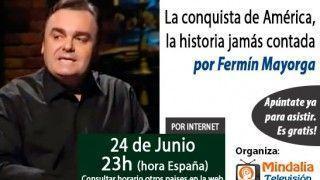 24/06/15 La conquista de América, la historia jamás contada por Fermín Mayorga