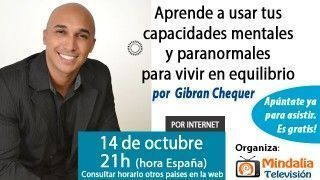 14/10/15 Aprende a usar tus capacidades mentales y paranormales para vivir en equilibrio por Gibran Chequer