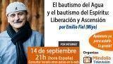 14/09/15 El bautismo del Agua y el bautismo del Espíritu: Liberación y Ascensión  por Emilio Fiel