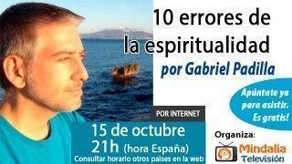 15/10/15 10 errores de la espiritualidad por Gabriel Padilla