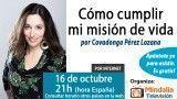 16/10/15 Cómo cumplir mi misión de vida por Covadonga Pérez Lozana