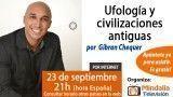 23/09/15 Ufología y civilizaciones antiguas por Gibran Chequer