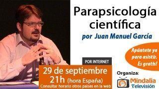 29/09/15 Parapsicología científica por Juan Manuel García