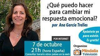 07/10/15 Qué puedo hacer para cambiar mi respuesta emocional por Ana García Trelles