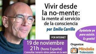 19/11/15 Vivir desde la no-mente: la mente al servicio de la consciencia por Emilio Carrillo