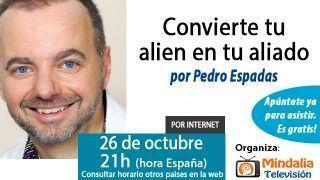 26/10/15 Convierte tu alien en tu aliado por Pedro Espadas