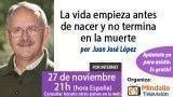 27/11/15 La vida empieza antes de nacer y no termina en la muerte por Juan José López