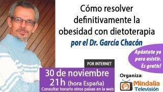 30/11/15 Cómo resolver definitivamente la obesidad con dietoterapia por el Dr.García Chacón