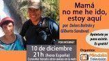10/12/15 Mamá no me he ido, estoy aquí por Dolors Beltrán y Gilberto Sandoval