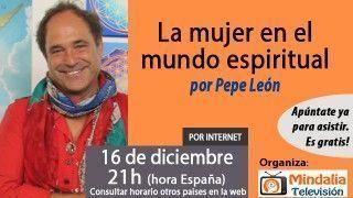 16/12/15 La mujer en el mundo espiritual por Pepe León