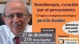 21/12/15 Noesiterapia, curación por el pensamiento. Cirugía y analgesia psicológica por el Dr.Escudero