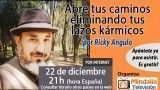 22/12/15 Abre tus caminos eliminando tus lazos kármicos por Ricky Angulo