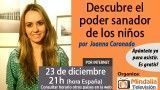 23/12/15 Descubre el poder sanador de los niños por Joanna Coronado