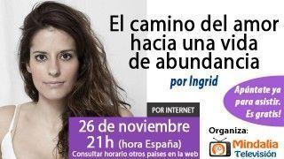 26/11/15 El camino del amor hacia una vida de abundancia por Ingrid