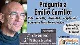 21/01/16 Pregunta a Emilio Carrillo: Vida sencilla, divinidad, no-mente, aceptación, tránsito, evolución…