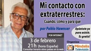 3/02/16 Mi contacto con extraterrestres: Cuando, cómo y para qué por Pablo Hawnser