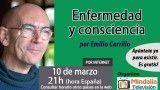 10/03/16 Enfermedad y consciencia por Emilio Carrillo
