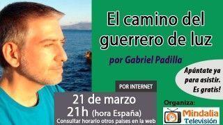 21/03/16 El camino del guerrero de luz por Gabriel Padilla
