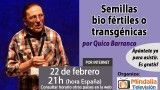 22/02/16 Semillas bio fértiles o transgénicas por Quico Barranco