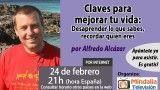 24/02/16 Claves para mejorar tu vida: Desaprender lo que sabes, recordar quién eres por Alfredo Alcázar