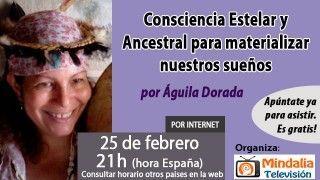 25/02/16 Consciencia Estelar y Ancestral para materializar nuestros sueños por Águila Dorada