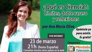 23/03/16 ¿Qué es Ciencia?: Límites, doble rasero y reflexiones por Ana María Oliva