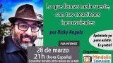 28/03/16 Lo que llamas mala suerte, son tus creaciones inconscientes por Ricky Angulo