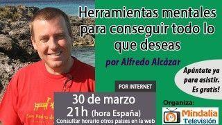 30/03/16 Herramientas mentales para conseguir todo lo que deseas por Alfredo Alcázar