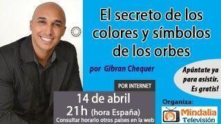 14/04/16 El secreto de los colores y símbolos de los orbes por Gibran Chequer