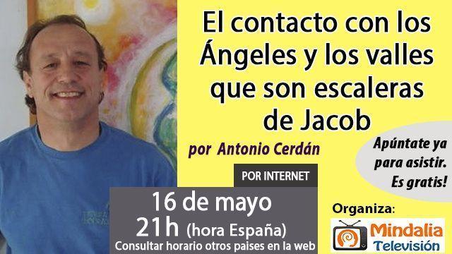 16may16 El contacto con los Ángeles y los valles que son escaleras de Jacob por Antonio Cerdán