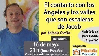16/05/16 El contacto con los Ángeles y los valles que son escaleras de Jacob por Antonio Cerdán