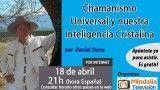 18/04/16 Chamanismo Universal y nuestra Inteligencia Cristalina por Daniel Stone