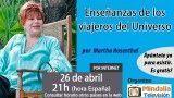 26/04/16 Enseñanzas de los viajeros del Universo por Martha Rosenthal