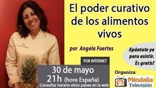 30/05/16 El poder curativo de los alimentos vivos por Angela Fuertes