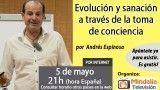 05/05/16 Evolución y sanación a través de la toma de conciencia por Andrés Espinosa
